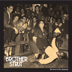 Brother Strut - First Strut is The Deepest
