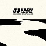 JJ GREY & MOFRO'S THIS RIVER SET FOR 24TH JUNE RELEASE
