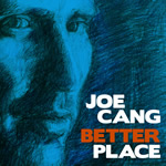JOE CANG TO RELEASE 'BETTER PLACE' ALBUM