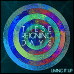 These Reigning Days - 'Living It Up' single press release